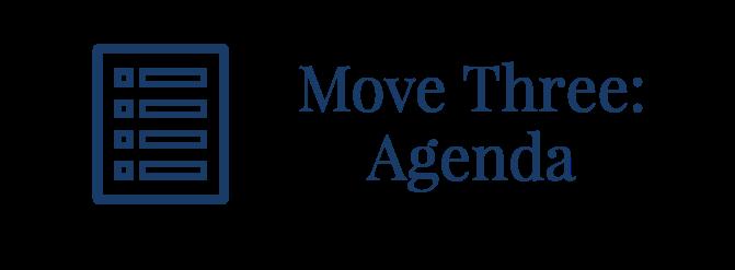 Move Three: Agenda